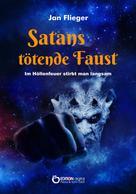 Jan Flieger: Satans tötende Faust - Im Höllenfeuer stirbt man langsam