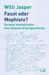 Faust oder Mephisto? - Europas Intellektuelle – eine aktuelle Krisengeschichte
