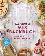Das große Mix-Backbuch - Über 100 Rezepte für den Thermomix® - Für TM5 & TM31