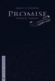 Promise - Episode 10: Verkauft
