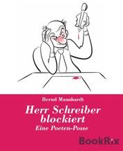 Herr Schreiber blockiert - Eine Poeten-Posse