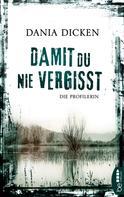 Dania Dicken: Damit du nie vergisst ★★★★