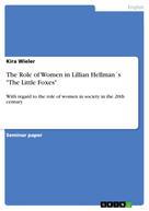 """Kira Wieler: The Role of Women in Lillian Hellman´s """"The Little Foxes"""""""