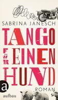 Sabrina Janesch: Tango für einen Hund ★★★★