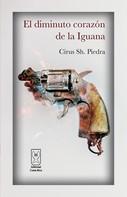 Cirus Sh. Piedra: El diminuto corazón de la Iguana