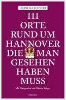 Cornelia Kuhnert: 111 Orte rund um Hannover die man gesehen haben muss ★★★