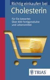 Richtig einkaufen bei Cholesterin - Für Sie bewertet: Über 800 Fertigprodukte und Lebensmittel