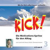 Wie Du Dich selbst besser verkaufst - Kick 3! Die Motivationsspritze für den Alltag