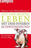 Marco von Münchhausen: Gut und richtig leben mit dem inneren Schweinehund ★★★