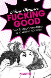 Fucking good - Von Tinder, Online-Dates und wilden Nächten