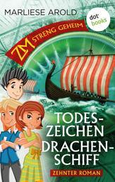 ZM - streng geheim: Zehnter Roman: Todeszeichen Drachenschiff