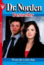 Dr. Norden Bestseller 106 – Arztroman - Wenn die Liebe lügt