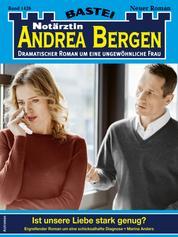 Notärztin Andrea Bergen 1426 - Arztroman - Ist unsere Liebe stark genug?