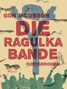 Gun Jacobson: Die Ragulka-Bande