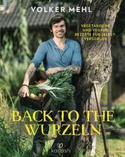 Back to the Wurzeln - Vegetarische und vegane Rezepte für Selbstversorger