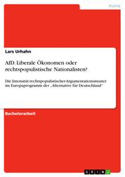 """AfD. Liberale Ökonomen oder rechtspopulistische Nationalisten? - Die Intensität rechtspopulistischer Argumentationsmuster im Europaprogramm der """"Alternative für Deutschland"""""""