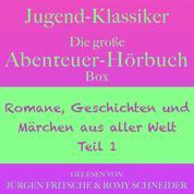 Jugend-Klassiker: Die große Abenteuer-Hörbuch-Box - Romane, Geschichten und Märchen aus aller Welt, Teil 1