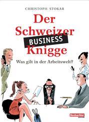 Der Schweizer Business-Knigge - Was gilt in der Arbeitswelt?