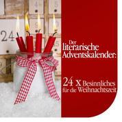 Der literarische Adventskalender - 24 x Besinnliches für die Weihnachtszeit