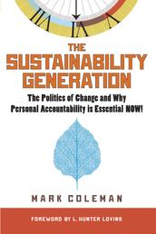 The Sustainability Generation - The Politics of Change and Why Personal Accountability is Essential Now!