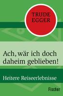 Trude Egger: Ach, wär ich doch daheim geblieben! ★★★