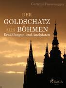 Gertrud Fussenegger: Der Goldschatz aus Böhmen - Erzählungen und Anekdoten