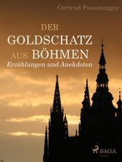 Der Goldschatz aus Böhmen - Erzählungen und Anekdoten