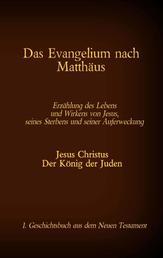 Das Evangelium nach Matthäus - Jesus Christus - Der König der Juden, 1. Geschichtsbuch aus dem Neuen Testament