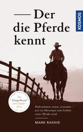 Der die Pferde kennt - Wahrnehmen, leiten, vertrauen – wie ein Horseman zum Schüler seines Pferdes wird