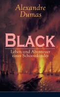 Alexandre Dumas: Black: Leben und Abenteuer eines Schoosskindes