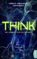 Trent Kennedy Johnson: Think - Sie wissen, was du denkst