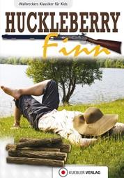 Huckleberry Finn - Walbreckers Klassiker für Kids