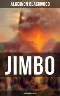 Algernon Blackwood: Jimbo (Adventure Classic)