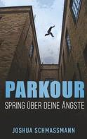 Joshua Schmassmann: Parkour Spring über deine Ängste