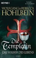 Wolfgang Hohlbein: Die Templerin - Das Wasser des Lebens ★★★★