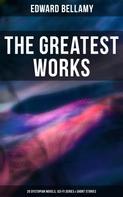 Edward Bellamy: The Greatest Works of Edward Bellamy: 20 Dystopian Novels, Sci-Fi Series & Short Stories