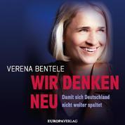 Wir denken neu – Damit sich Deutschland nicht weiter spaltet