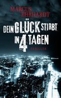 Marcus Ehrhardt: Dein Glück stirbt in 4 Tagen