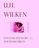 U.H. Wilken: LEGENDÄRE WESTERN: DAN OAKLAND STORY #7: Der weiße Büffel