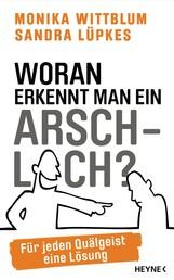Woran erkennt man ein Arschloch? - Für jeden Quälgeist eine Lösung