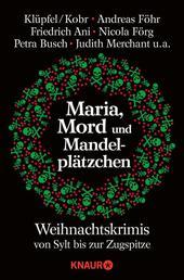 Maria, Mord und Mandelplätzchen - Weihnachtskrimis von Sylt bis zur Zugspitze