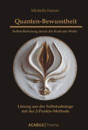 Quanten-Bewusstheit. Selbst-Befreiung durch die Kraft der Welle - Lösung aus der Selbstsabotage mit der 2-Punkte-Methode
