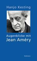 Hanjo Kesting: Augenblicke mit Jean Améry