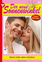 Der neue Sonnenwinkel 83 – Familienroman - Keine Liebe ohne Schatten