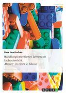 """Nina Lawitschka: Handlungsorientiertes Lernen im Sachunterricht. """"Bauen"""" in einer 2. Klasse"""