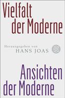 Hans Joas: Vielfalt der Moderne - Ansichten der Moderne