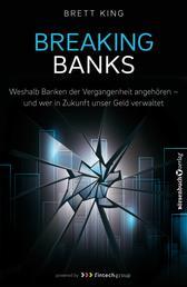 Breaking Banks - Weshalb Banken der Vergangenheit angehören - und wer in Zukunft unser Geld verwaltet