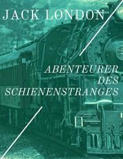 Abenteurer des Schienenstranges - Erlebnisse als blinder Passagier der Eisenbahn