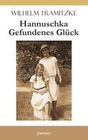 Wilhelm Tramitzke: Hannuschka – Gefundenes Glück