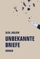 Oleg Jurjew: Unbekannte Briefe